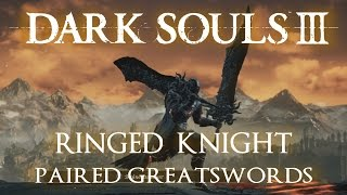 "Ringed Knight Paired Greatswords weapon moveset in Dark Souls 3, including Skill Weapon Arts and sample PvE combat. (STR 40, DEX 15)See the stats for this weapon on Fextralife - http://darksouls3.wiki.fextralife.com/Ringed+Knight+Paired+GreatswordsMusic: TeknoAXE ""The Guy With The Stash"" https://youtu.be/L9y8m0XVWwQ____________________________________Weapon Vids (H through Z)Halberd - https://youtu.be/fcKTKVX0DTcHandaxe - https://youtu.be/44TTr6dQ9J0Handmaid's Dagger - https://youtu.be/c6e3JSzGbJoHarald Curved Greatsword - https://youtu.be/zy246DZa9IoHarpe - https://youtu.be/Cia3ayAznQ8Havel's Shield - https://youtu.be/oFLU4yUvdJE?t=1m25sHollowslayer Greatsword - https://youtu.be/EAdokfuI0qMHeysel Pick - https://youtu.be/MExvDSH1og4Immolation Tinder - https://youtu.be/sMBOxLPzP8YIrithyll Rapier - https://youtu.be/qjvWfsPZgFgIrithyll Straight Sword - https://youtu.be/_URi85-saJoLarge Club - https://youtu.be/zh83j9vAJWMLedo's Great Hammer - https://youtu.be/YpFERwkLOqELongsword - https://youtu.be/EPZ1O4erecULorian's Greatsword - https://youtu.be/QEt1sXGuSZALothric Knight Greatsword - https://youtu.be/r_eNds97SDALothric Knight Sword - https://youtu.be/SGnp4BDoqIsLothric's Holy Sword - https://youtu.be/t24QP_6nf1ULucerne - https://youtu.be/FUOIKfqkijYMace - https://youtu.be/rEX6uKp4F9EMail Breaker - https://youtu.be/BHpKmH4LIekManikin Claws - https://youtu.be/-DABwopHg3gMan Serpent Hatchet - https://youtu.be/ZWE5kGk9UnQMoonlight Greatsword - https://youtu.be/5Zi2eOa1N38Morion Blade - https://youtu.be/Ih9dqdZVsO8Morne's Great Hammer - https://youtu.be/JRk-AXaBD4IMurakumo - https://youtu.be/suHxbq7T0rsMurky Hand Scythe - https://youtu.be/Lm7SKi5bzHcNotched Whip - https://youtu.be/yRDeemysTzAOld Kings Great Hammer - https://youtu.be/YWoZCfzqWq8Old Wolf Curved Sword - https://youtu.be/XXNoT551PM8Onikiri and Ubadachi - https://youtu.be/0ECVQsKU3N0Painting Guardian Curved Sword - https://youtu.be/ra5AW77VqxAPartizan - https://youtu.be/K89_CrZJm6UPickaxe - https://youtu.be/nK1X_CbxALoPontiff Knight Curved Sword - https://youtu.be/NhxbQRyL3fgPontiff Knight Great Scythe - https://youtu.be/1Pw2r2nijmIProfaned Greatsword - https://youtu.be/YzU4xaxVmykRed Hilted Halberd - https://youtu.be/6Y-Sk7B9MSsRicard's Rapier - https://youtu.be/Tbz84HSo_cQRinged Knight Paired Greatswords - https://youtu.be/WzbmG1jkd6YRinged Knight Spear - https://youtu.be/hm6HRhpu2DIRinged Knight Straight Sword - https://youtu.be/xyX6i8yjRBIRotten Ghru Dagger - https://youtu.be/r_yn7pLJht0Rotten Ghru Spear - https://youtu.ben8qgLQrhS1cSaint Bident - https://youtu.be/1d67x4-59IUScimitar - https://youtu.be/j33Ujn-pzQUSellsword Twinblade - https://youtu.be/OTOo8UeqNX8Shortsword - https://youtu.be/8cizz8JggMMShotel - https://youtu.be/319RAMkk0jsSmough's Great Hammer - https://youtu.be/jrd_dlp9JGkSoldering Iron - https://youtu.be/cGBaOx1_IrUSpiked Mace - https://youtu.be/BFi8obOEfg4Splitleaf Greatsword - https://youtu.be/Dgs0KhPGwOYSpotted Whip - https://youtu.be/N9AKofMiRkkStorm Curved Sword - https://youtu.be/_7fo_ScTLWMStorm Ruler - https://youtu.be/_19JPX7p14oSunlight Straight Sword - https://youtu.be/-h2wE4ZK-O4Tailbone Short Sword - https://youtu.be/nWS5_09d-mwTailbone Spear - https://youtu.be/ZEbZQsO0ZXYThrall Axe - https://youtu.be/wN8Ymfr2qXcTorch - https://youtu.be/Gmj4_BeaLF0Twin Princes' Greatsword - https://youtu.be/1exBd8Lx1sMUchigatana (Katana) - https://youtu.be/5SUd5UpbC_8Vordt's Great Hammer - https://youtu.be/-tkYlVrPf3QWarpick - https://youtu.be/m1Cjott8e_UWashing Pole - https://youtu.be/OY-xL0eR318Whip - https://youtu.be/6iD_-IA-3CwWinged Knight Halberd - https://youtu.be/4fN9UqIQyakWinged Spear - https://youtu.be/X9uMSVaseNsWitch's Locks - https://youtu.be/JhA9rf75WMMWolf Knight's Greatsword - https://youtu.be/Eff0HgjbZd0Wolnir's Holy Sword - https://youtu.be/zUfDsDEvC1kYhorm's Great Machete - https://youtu.be/XySd2SHAN_kYorska's Spear - https://youtu.be/G8FKWeGHPC8Zweihander - https://youtu.be/KFGqstnqwzM"