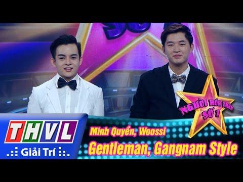 Người hóa thân số 1 Tập 12 - Gentleman, Gangnam Style - Minh Quyền, Woossi