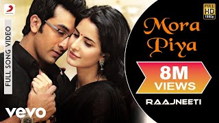 Video Mora Piya - Raajneeti | Ranbir Kapoor | Katrina Kaif MP3, 3GP, MP4, WEBM, AVI, FLV Mei 2018