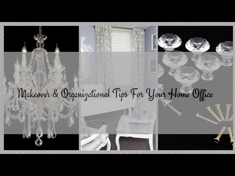 Makeover & Organizational Tips For Your Home Office