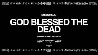 GOD Blessed The DEAD (Prod. By Erick Arc Elliott) | BetterOffDEAD