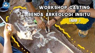Workshop Casting Tahap III: Casting Benda Arkeologi Insitu