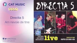 Directia 5 - Am nevoie de tine (live)