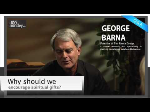 Why Should We Encourage Spiritual Gifts? - George Barna