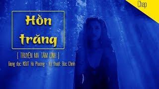 Truyện Ma Tâm Linh - HỒN TRĂNG | Người Khăn Trắng, Nsưt Hà Phương | Blog radio voZ | TMTL