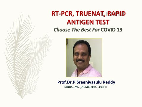 RT-PCR, Truenat, Rapid Antigen Tests for COVID19: What we need to know? Dr.P.Sreenivasulu Reddy MD.,