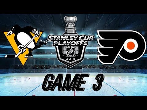 PITTSBURGH PENGUINS VS PHILADELPHIA FLYERS - GAME 3 RECAP - 2018 Stanley Cup Playoffs