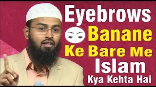 Eyebrows Banane Ke Bare Me Islam Kya Kehta Hai Aur Uske Drawbacks By Adv. Faiz Syed full download video download mp3 download music download