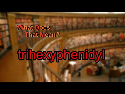 What does trihexyphenidyl mean?