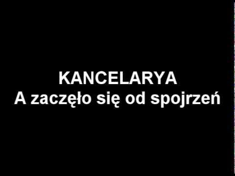 Tekst piosenki Kancelarya - A zaczeło się od spojrzeń po polsku