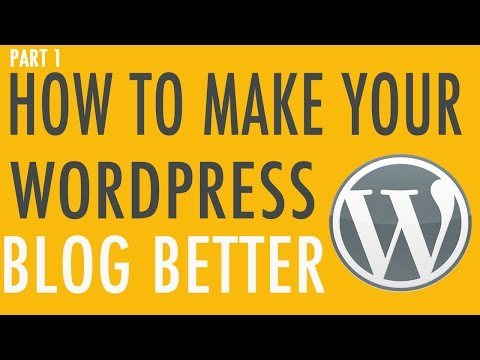 How to make your WordPress blog better – Part 1