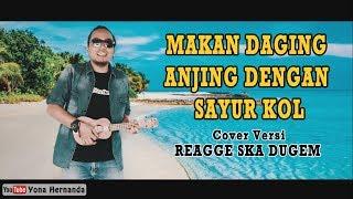 Download Video MAKAN DAGING ANJING DENGAN SAYUR KOL - Punxgoaran Cover versi Reggae,Ska,Remix,EDM MP3 3GP MP4