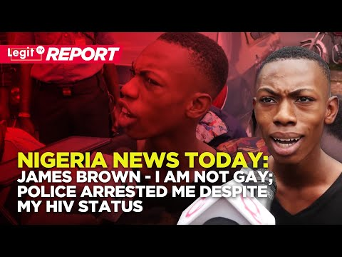 Nigeria News Today: James Brown - I Am Not GAY;  Police Arrested Me Despite My HIV Status | Legit TV