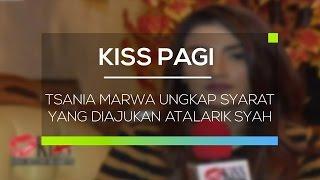 Video Tsania Marwa Ungkap Syarat yang Diajukan Atalarik Syah - Kiss Pagi MP3, 3GP, MP4, WEBM, AVI, FLV Mei 2017