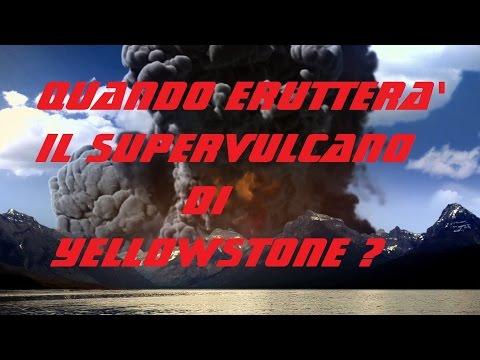 quando erutterà il supervulcano di yellowstone?