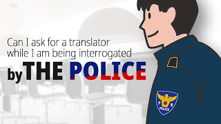 Can I ask for a translator while I am being interrogated by the police?