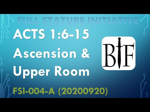 FSI-004-A Act 1:6-15, Ascension and the Upper Room