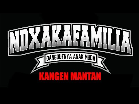 KANGEN MANTAN - NDX A.K.A FAMILIA