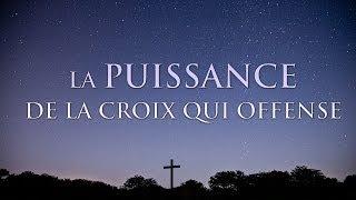 LA PUISSANCE DE LA CROIX QUI OFFENSE