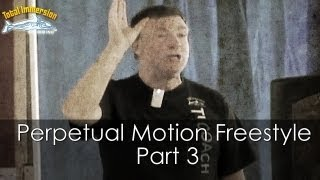 Perpetual Motion Freestyle: Part 3