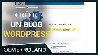 Comment Créer Un Blog Wordpress En 5 Minutes : La Vidéo, Par Olivier Roland