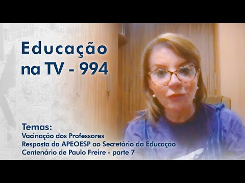 Vacinação dos Professores | Resposta da APEOESP ao Sec. da Educação | Centenário de Paulo Freire - Parte 7