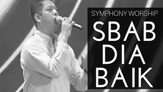Symphony Worship - Sbab Dia Baik