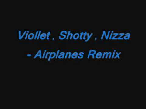 Airplanes Remix - Viollet Shotty Nizza.wmv