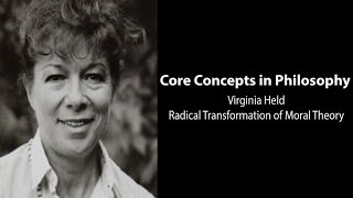 Philosophy Core Concepts: Virginia Held, Radical Transformation Of Moral Theory