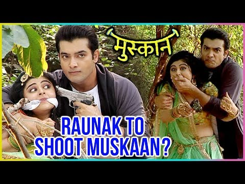 Raunak To SHOOT Muskaan? | Muskaan