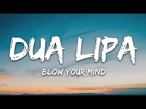 Dua Lipa - Blow Your Mind (Lyrics) Mwah
