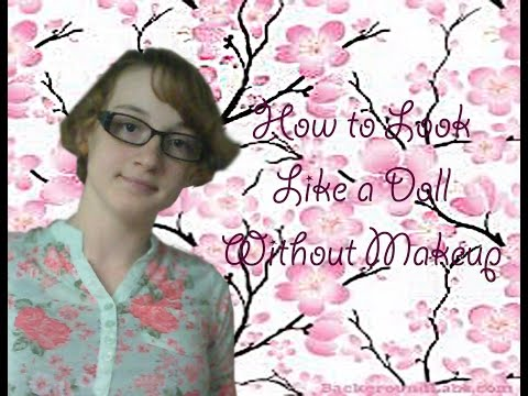 Video How to Look Like a Doll Without Makeup download in MP3, 3GP, MP4, WEBM, AVI, FLV January 2017