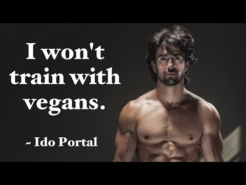 too - http://foodnsport.com Ido Portal, a phenomenal practitioner of movement, refuses to work and train with vegans, claiming that all vegans are too weak and have too low energy to train at elite...