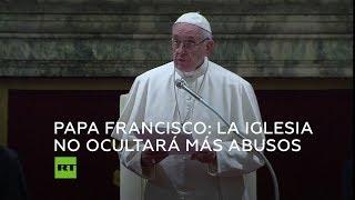 El papa promete que la Iglesia católica nunca más ocultará abusos sexuales