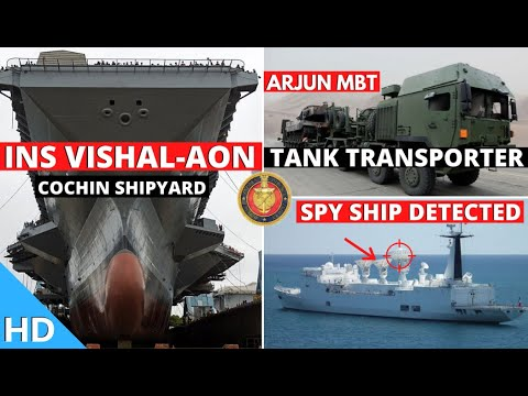 Indian Defence Updates : INS Vishal AON,Arjun MBT Transporter,Chinese Spy Ship Detected,ATAGS Probe