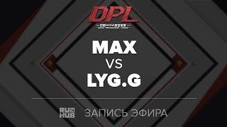 MAX vs LYG.G, DPL.T, game 1 [Jam]
