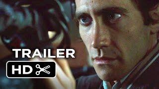 Nightcrawler Official Trailer  1  2014    Jake Gyllenhaal Movie Hd