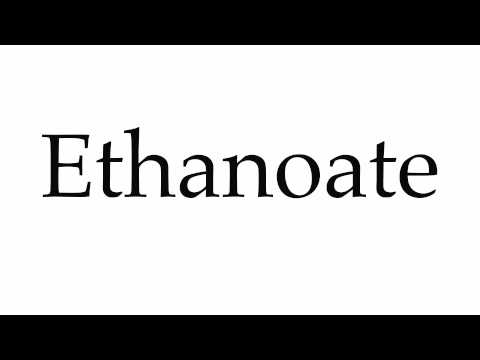 How to Pronounce Ethanoate