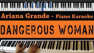 Ariana Grande - Dangerous Woman - Piano Karaoke / Sing Along / Cover with Lyrics