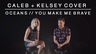 Download Lagu Worship Medley - Oceans (Where Feet May Fail) // You Make Me Brave | Caleb + Kelsey Mashup Mp3