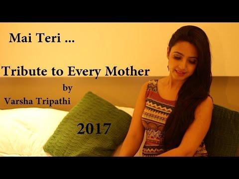 Video Mai teri | Mother's Day 2017 | Varsha Tripathi download in MP3, 3GP, MP4, WEBM, AVI, FLV January 2017