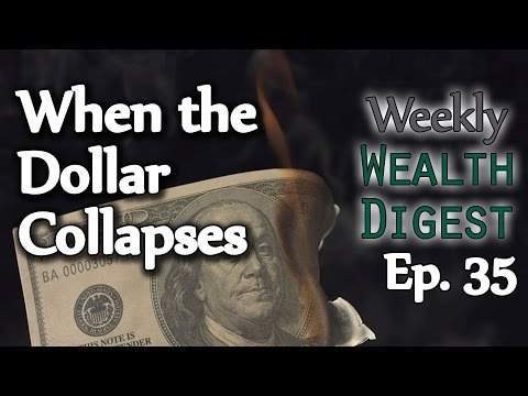 When the Dollar Collapses – Ep. 35 Weekly Wealth Digest