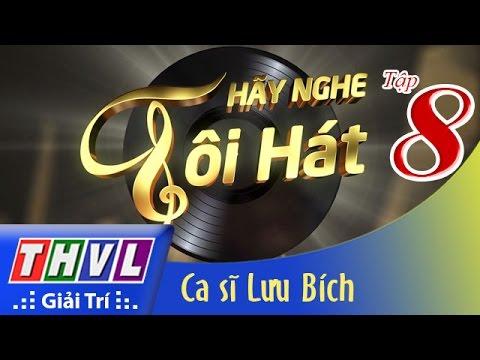 Hãy nghe tôi hát Tập 8: Ca sĩ Lưu Bích