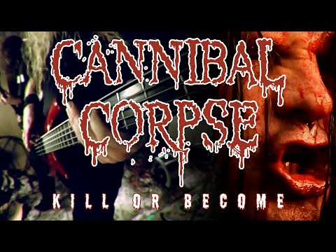 Cannibal Corpse – Kill or Become