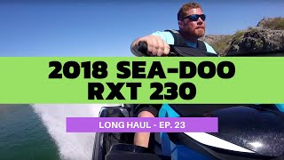 9. 2018 Sea-Doo RXT 230 Review – Long Haul Episode 23