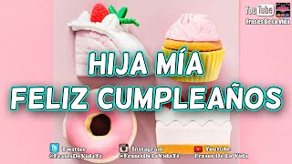 Video Mensaje de Cumpleaños para tu hija, frases de cumpleaños para mi hija MP3, 3GP, MP4, WEBM, AVI, FLV Juli 2019