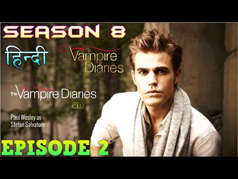 The Vampire Diaries Season 8 Episode 2 Explained Hindi  वैम्पायर डायरीज Mission Saving Sarah Nelson