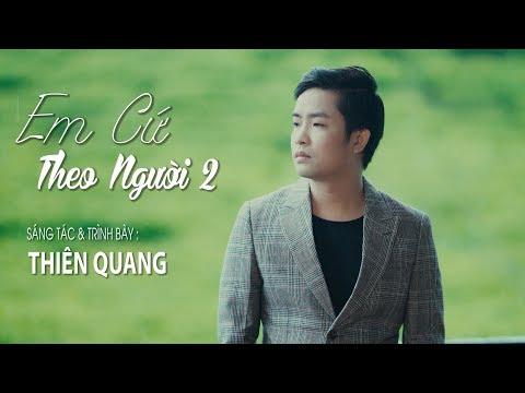 Em Cứ Theo Người 2 - Thiên Quang [Lyrics Video Official] - Thời lượng: 4:48.