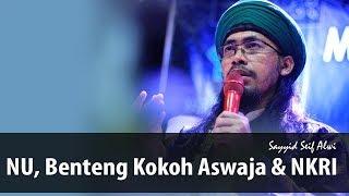 Video NU, Benteng Kokoh Aswaja & NKRI..ᴴᴰ | Sayyid Seif Alwi MP3, 3GP, MP4, WEBM, AVI, FLV Januari 2019
