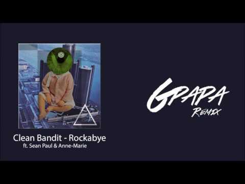 Video Clean Bandit   Rockabye ft  Sean Paul & Anne Marie (G Papa Remix) download in MP3, 3GP, MP4, WEBM, AVI, FLV January 2017